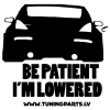 Auto uzlīme - Be patient i'm lowered - balta, 20x20cm